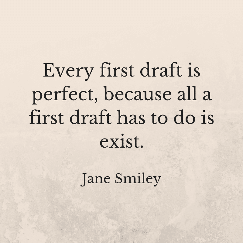 Every first draft is perfect, because all a first draft has to do is exist. Citat, Jane Smiley.